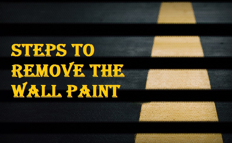 Steps to remove the paint from the wall