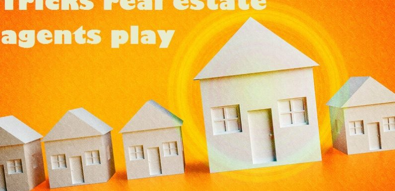 4 unfair tricks that real estate agents play (all of your terms)