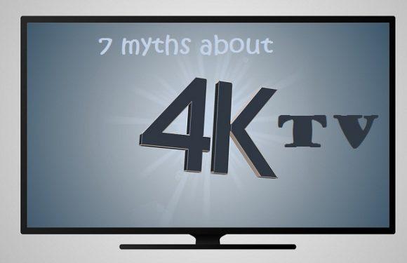 Buy a 4k tv or not: 7 myths that it's time to bury