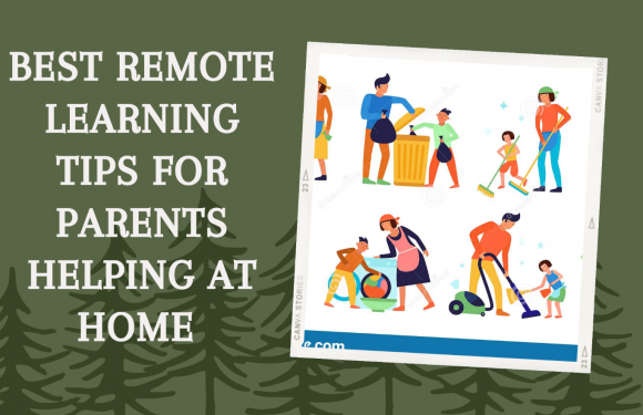Best Remote Learning Tips For Parents Helping At Home