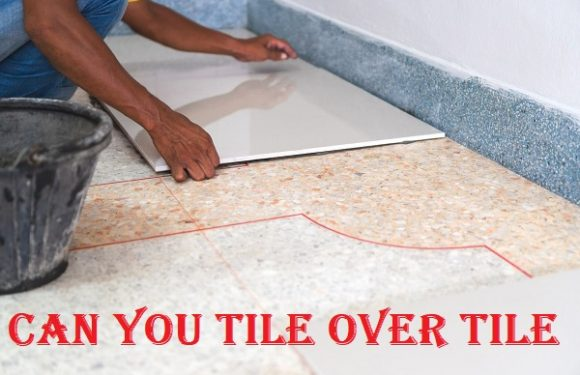 Can you tile over tile? If yes, How?